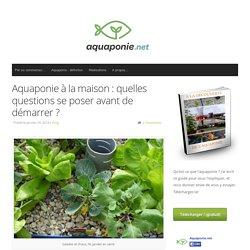 Aquaponie.net - Quelles questions se poser avant de démarrer ?
