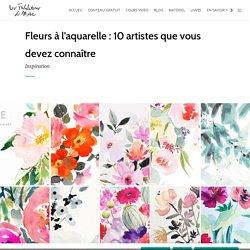 Fleurs à l'aquarelle: 10 artistes que vous devez connaitre