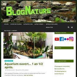 Aquarium ouvert... 1 an 1/2 après. - BlogNature.fr