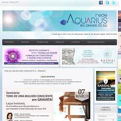 Rede Aquarius - Rio Grande do Sul - Tons de Uma Mulher Consciente III - Gravataí