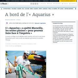 L'«Aquarius» a quitté Marseille, les soutes pleines «pour pouvoir faire face à l'imprévu»