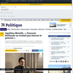 Aquilino Morelle: «François Hollande ne voulait pas exercer le pouvoir»