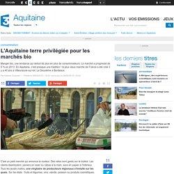 FRANCE 3 AQUITAINE 08/04/15 L'Aquitaine terre privilégiée pour les marchés bio