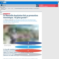 """La Nouvelle-Aquitaine fait sa promotion touristique, """"en plus grand"""" !"""