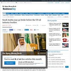 Saudi Arabia may go broke before the US oil industry buckles