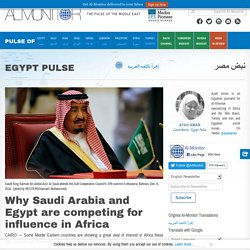 Why Saudi Arabia and Egypt are competing for influence in Africa