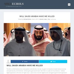 Will Saudi Arabia Have Me Killed - Mikeechols Secure you Online