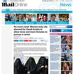 Saudi Arabia: Women-only city planned to allow more and more females to pursue a career