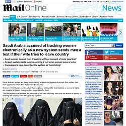 Saudi Arabian men sent a text message when their wives leave or enter the country: equal rights campaigners criticise the airport system
