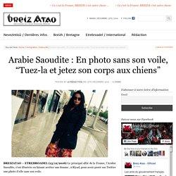 """Arabie Saoudite : En photo sans son voile, """"Tuez-la et jetez son corps aux chiens"""""""