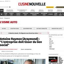 """Antoine Raymon (Araymond) : """"L'entreprise doit tisser du lien social"""" - Management"""