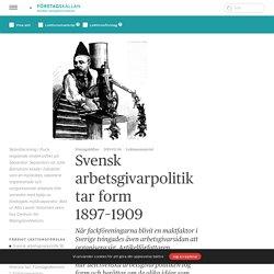 Svensk arbetsgivarpolitik tar form 1897–1909 - Företagskällan
