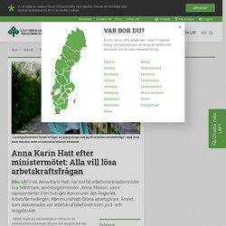 Anna Karin Hatt efter ministermötet: Alla vill lösa arbetskraftsfrågan - LRF