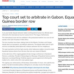 Kenya: Top court set to arbitrate in Gabon, Equatorial Guinea border row - The Standard