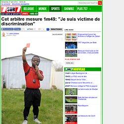 """Cet arbitre mesure 1m49: """"Je suis victime de discrimination"""""""