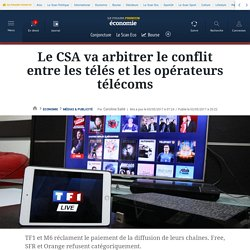 Le CSA va arbitrer le conflit entre les télés et les opérateurs télécoms
