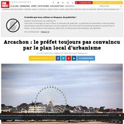 Arcachon : le préfet toujours pas convaincu par le plan local d'urbanisme