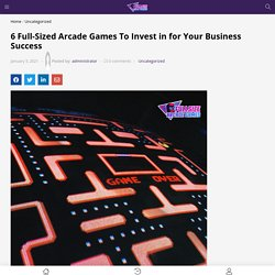 6 Full-Sized Arcade Games To Invest in for Your Business Success
