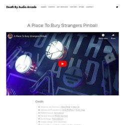 Arcade Blog: A Place To Bury Strangers Pinball — Death By Audio Arcade