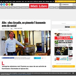 Alès : chez Arcadie, on pimente l'économie avec du social