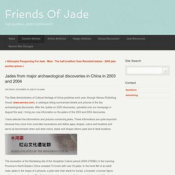 Friends of Jade - Current Articles - Jades from major archaeological discoveries in China in 2003 and 2004