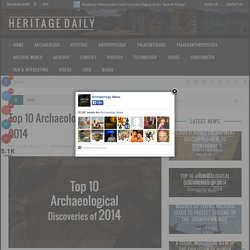 Top 10 Archaeological Discoveries of 2014 - HeritageDaily - Heritage & Archaeology News