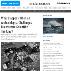 What Happens When an Archaeologist Challenges Mainstream Scientific Thinking?