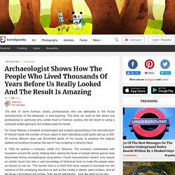 Archaeologist Shows How The People Who Lived Thousands Of Years Before Us Really Looked And The Result Is Amazing