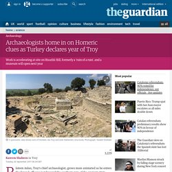 Archaeologists home in on Homeric clues as Turkey declares year of Troy