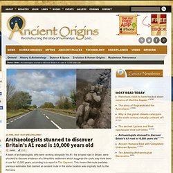 Archaeologists stunned to discover Britain's A1 road is 10,000 years old