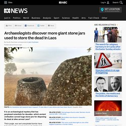 Archaeologists discover more giant stone jars used to store the dead in Laos