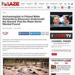 Archaeologists in Poland Make Horrendous Discovery Underneath the Ground That the Nazis Never Wanted Found