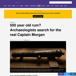 500 year old rum? Archaeologists search for the real Captain Morgan