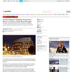 Archeologists' findings may prove Rome a century older than thought