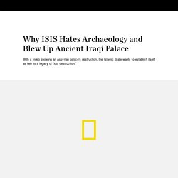 Why ISIS Hates Archaeology and Blew Up Ancient Iraqi Palace