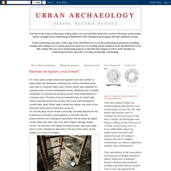 Urban Archaeology: Electronic site registers: a way forward?