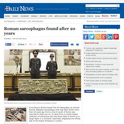 ARCHAEOLOGY - Roman sarcophagus found after 20 years