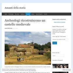 Archeologi ricostruiscono un castello medievale