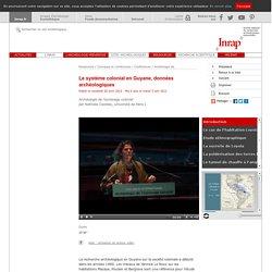 Colloque 2012 Archéologie de l'esclavage colonial : Le système colonial en Guyane, données archéologiques xxx