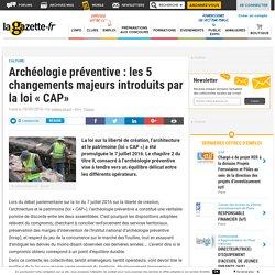 Archéologie préventive : les 5 changements majeurs introduits par la loi « CAP»