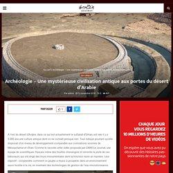 Archéologie - Une mystérieuse civilisation antique aux portes du désert d'Arabie - Babzman