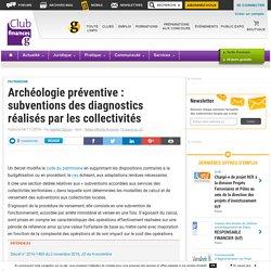 Archéologie préventive : subventions des diagnostics réalisés par les collectivités - Club Finances