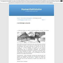 L'archéologie censurée « Humanitehistoire