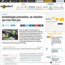 Archéologie préventive, un chantier qui n'en finit pas