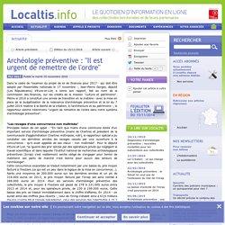 Archéologie préventive : Il est urgent de remettre de l'ordre