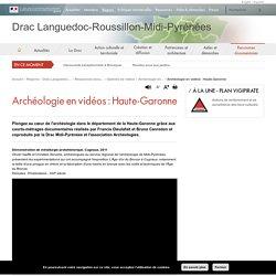 Archéologie en vidéos : Haute-Garonne - Drac Languedoc-Roussillon-Midi-Pyrénées