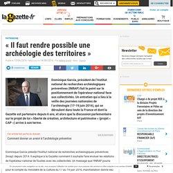 « Il faut rendre possible une archéologie des territoires »
