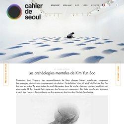 Les archéologies mentales de Kim Yun Soo - Cahier de Seoul