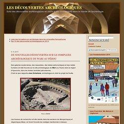 De nouvelles découvertes sur le complexe archéologique de Wari au Pérou