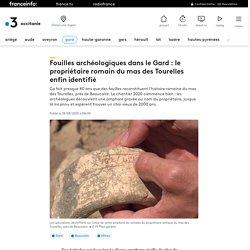 Fouilles archéologiques dans le Gard : le propriétaire romain du mas des Tourelles enfin identifié